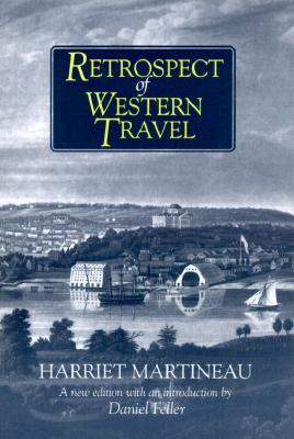 Retrospect of Western Travel (American History Through Literature), Martineau, Harriet; Feller, Daniel