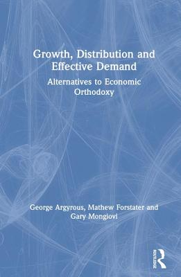Image for Growth, Distribution and Effective Demand: Alternatives to Economic Orthodoxy: Alternatives to Economic Orthodoxy