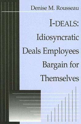 I-deals: Idiosyncratic Deals Employees Bargain for Themselves, Rousseau, Denise M.