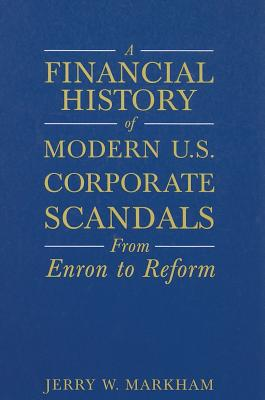 Image for A Financial History of Modern U.S. Corporate Scandals: From Enron to Reform