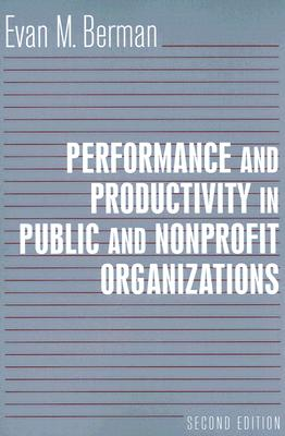 Performance And Productivity in Public And Nonprofit Organizations, Evan M. Berman