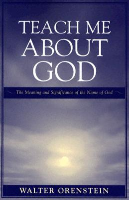 Teach Me about God: The Meaning and Significance of the Name of God, Orenstein, Walter