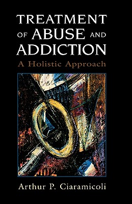 Image for Treatment of Abuse and Addiction: A Holistic Approach