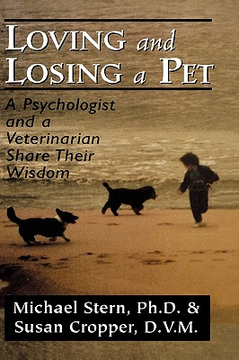 Loving and Losing a Pet: A Psychologist and a Veterinarian Share Their Wisdom, Stern, Michael;Cropper, Susan