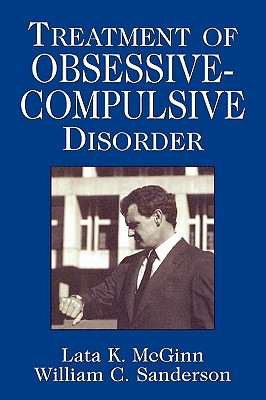 Treatment of Obsessive Compulsive Disorder (Clinical Application of Evidence-Based Psychotherapy), Lata K. McGinn, PhD