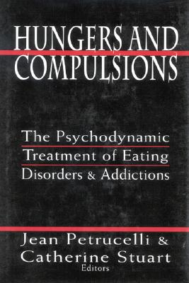 Image for Hungers and Compulsions: The Psychodynamic Treatment of Eating Disorders and Addictions