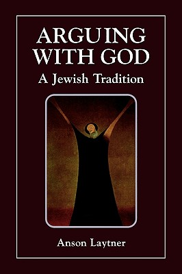 Image for Arguing with God: A Jewish Tradition