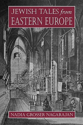 Jewish Tales from Eastern Europe, Nadia Grosser Nagarajan