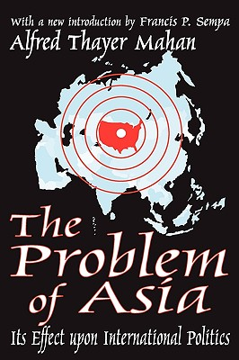 The Problem of Asia: Its Effect upon International Politics, Mahan, Alfred Thayer