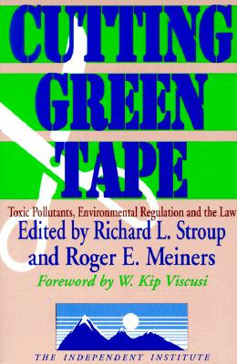 Image for Cutting Green Tape: Toxic Pollutants, Environmental Regulation, and the Law (Independent Studies in Political Economy)