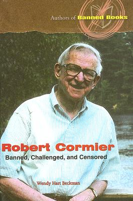 Robert Cormier: Banned, Challenged, and Censored (Authors of Banned Books), Beckman, Wendy Hart