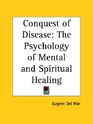 Image for The Conquest of Disease : The Psychology of Mental & Spiritual Healing (1922)