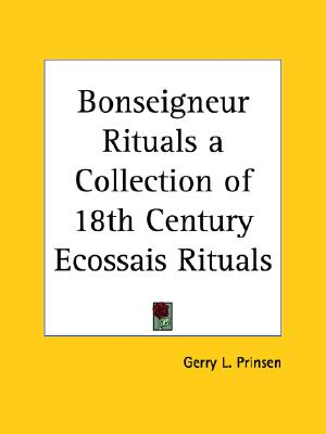 Image for Bonseigneur Rituals a Collection of 18th Century Ecossais Rituals (Volumes 1 & 2 Combined)
