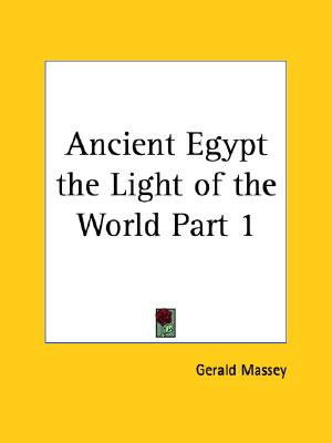 Ancient Egypt the Light of the World Part 1 (v. 1), Massey, Gerald