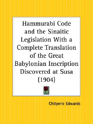 Image for Hammurabi Code and the Sinaitic Legislation With a Complete Translation of the Great Babylonian Inscription Discovered at Susa