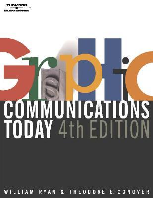 Graphic Communications Today, 4E (Design Concepts), William E Ryan, Theodore E. Conover