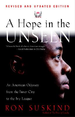 HOPE IN THE UNSEEN: AN AMERICAN ODYSSEY FROM THE INNER CITY TO THE IVY LEAGUE, SUSKIND, RON