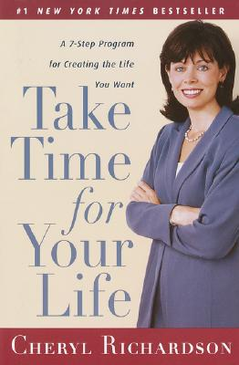 Take Time for Your Life: A Personal Coach's Seven-Step Program for Creating the Life You Want, Richardson, Cheryl