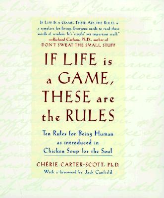 If Life Is a Game, These Are the Rules: Ten Rules for Being Human, As Introduced in Chicken Soup for the Soul, Carter-Scott, Cherie