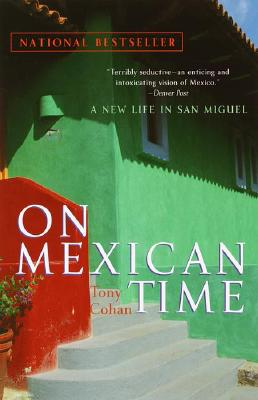On Mexican Time: A New Life in San Miguel, Cohan, Tony