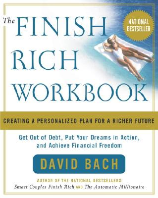 The Finish Rich Workbook: Creating a Personalized Plan for a Richer Future (Get out of debt, Put your dreams in action and achieve Financial Freedom, Bach, David