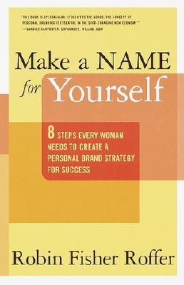 Image for Make a Name for Yourself: 8 Steps Every Woman Needs to Create a Personal Brand Strategy for Success