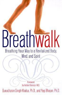 Breathwalk: Breathing Your Way to a Revitalized Body, Mind and Spirit, Gurucharan Singh Khalsa; Yogi Bhajan