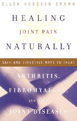 Image for Healing Joint Pain Naturally: Safe and Effective Ways to Treat Arthritis, Fibromyalgia, and Other Joint Diseases