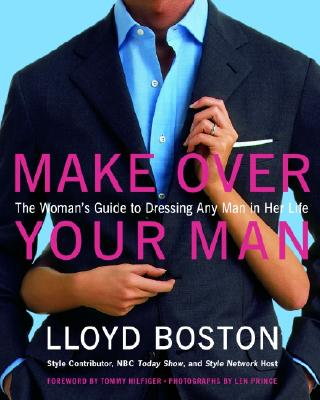 Image for MAKE OVER YOUR MAN THE WOMAN'S GUIDE TO DRESSING ANY MAN IN HER LIFE
