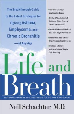Life and Breath: The Breakthrough Guide to the Latest Strategies for Fighting Asthma and Other Respiratory Problems -- At Any Age, Schachter, Neil