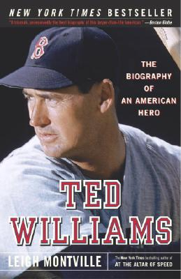 Ted Williams : The Biography Of An American Hero, LEIGH MONTVILLE