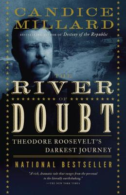 The River of Doubt: Theodore Roosevelt's Darkest Journey, Millard, Candice