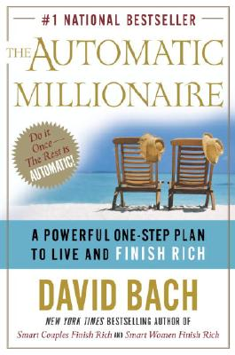 The Automatic Millionaire : A Powerful One-Step Plan to Live and Finish Rich, DAVID BACH