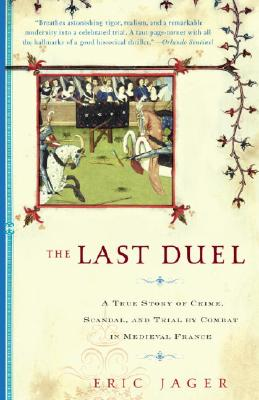 Image for LAST DUEL: A TRUE STORY OF CRIME, SCANDAL, AND TRIAL BY COMBAT IN MEDIEVAL FRANCE