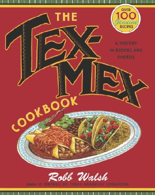 Image for The Tex-Mex Cookbook  A History in Recipes and Photos