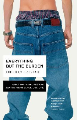 Everything But the Burden: What White People Are Taking from Black Culture, Tate, Greg