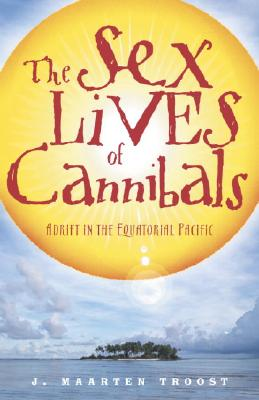 The Sex Lives of Cannibals: Adrift in the Equatorial Pacific, Troost, J. Maarten