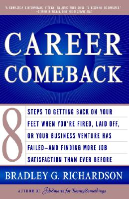 Image for Career Comeback: Eight steps to getting back on your feet when you're fired, laid off, or your business ventures has failed--and finding more job satisfaction than ever before