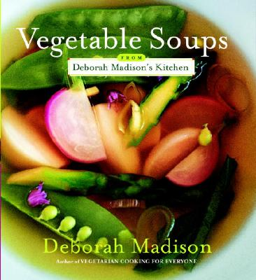 Vegetable Soups from Deborah Madison's Kitchen, Madison, Deborah