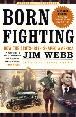Born Fighting: How The Scots-irish Shaped America, James Webb