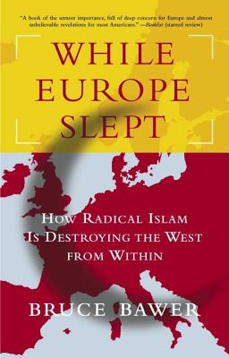 While Europe Slept: How Radical Islam is Destroying the West from Within, Bawer, Bruce