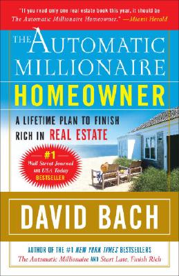 The Automatic Millionaire Homeowner: A Lifetime Plan to Finish Rich in Real Estate, David Bach