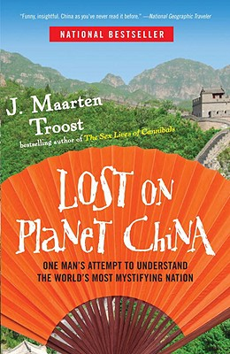 Lost on Planet China: One Man's Attempt to Understand the World's Most Mystifying Nation, Troost, J. Maarten