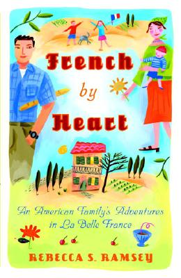 Image for FRENCH BY HEART: AN AMERICAN FAMILY'S ADVENTURES IN LA BELLE FRANCE