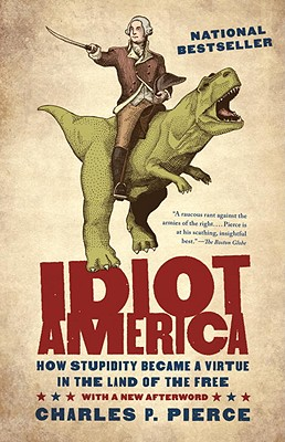 Image for Idiot America: How Stupidity Became a Virtue in the Land of the Free