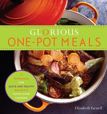 Image for Glorious One-Pot Meals: A Revolutionary New Quick and Healthy Approach to Dutch-Oven Cooking