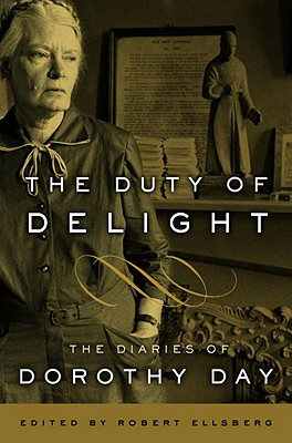 The Duty of Delight: The Diaries of Dorothy Day, Dorothy Day