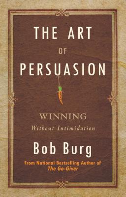 Image for The Art of Persuasion: Winning Without Intimidation
