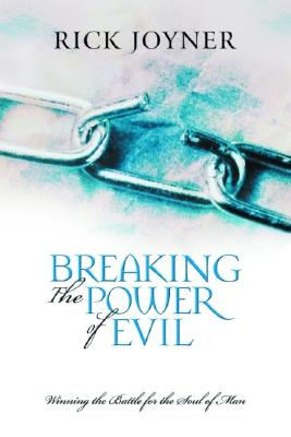 Image for Breaking the Power of Evil: Winning the Battle for the Soul of Man