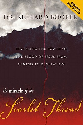 Image for Miracle of the Scarlet Thread: Revealing the Power of the Blood of Jesus from Genesis to Revelation
